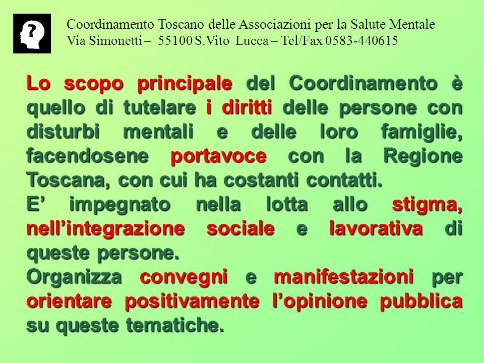 Lo scopo principale del Coordinamento è quello di tutelare i diritti delle persone con disturbi mentali e delle loro famiglie, facendosene portavoce con la Regione Toscana, con cui ha costanti contatti.