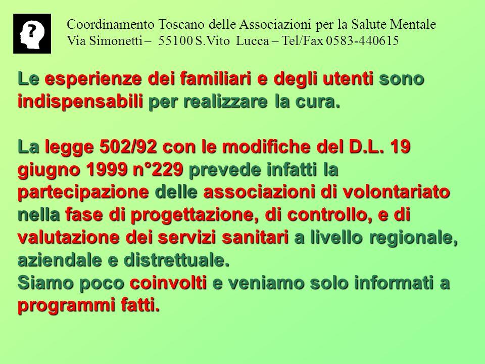 Le esperienze dei familiari e degli utenti sono indispensabili per realizzare la cura. La legge 502/92 con le modifiche del D.L. 19 giugno 1999 n°229