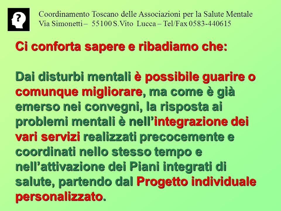 Coordinamento Toscano delle Associazioni per la Salute Mentale Via Simonetti – 55100 S.Vito Lucca – Tel/Fax 0583-440615 Ci conforta sapere e ribadiamo