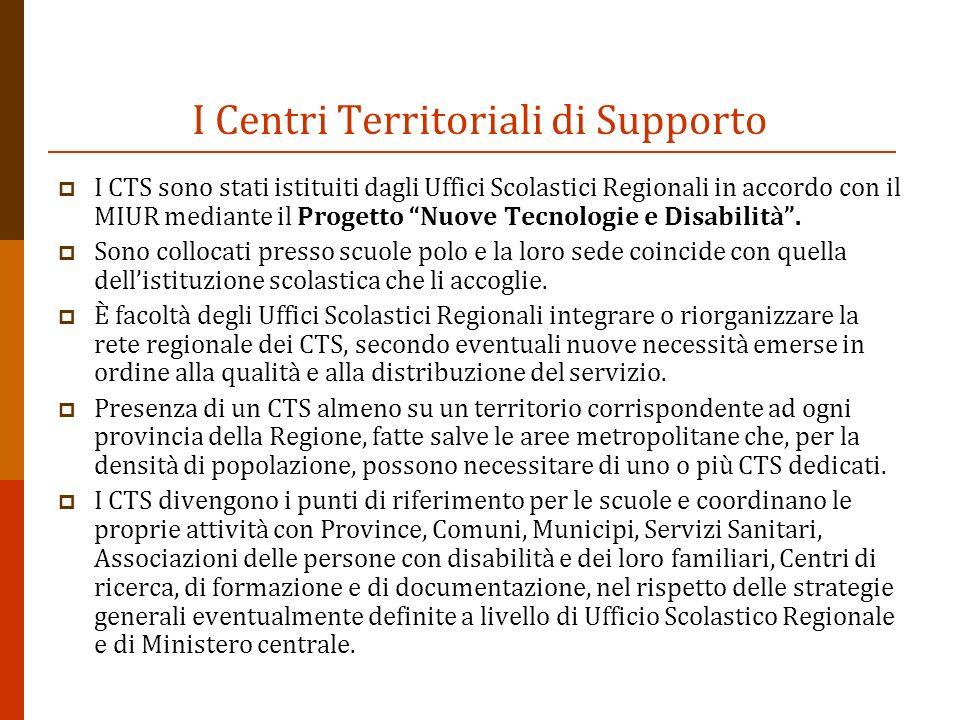 I Centri Territoriali di Supporto I CTS sono stati istituiti dagli Uffici Scolastici Regionali in accordo con il MIUR mediante il Progetto Nuove Tecnologie e Disabilità.