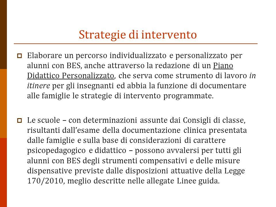 Strategie di intervento Elaborare un percorso individualizzato e personalizzato per alunni con BES, anche attraverso la redazione di un Piano Didattic