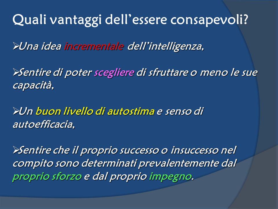 Quali vantaggi dellessere consapevoli? Una idea incrementale dellintelligenza, Una idea incrementale dellintelligenza, Sentire di poter scegliere di s