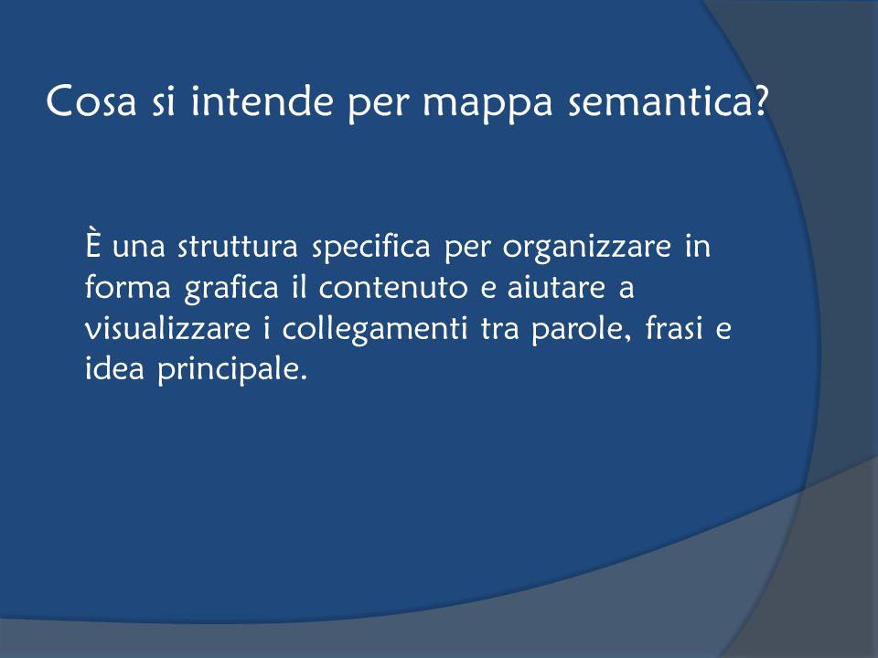 Cosa si intende per mappa semantica? È una struttura specifica per organizzare in forma grafica il contenuto e aiutare a visualizzare i collegamenti t