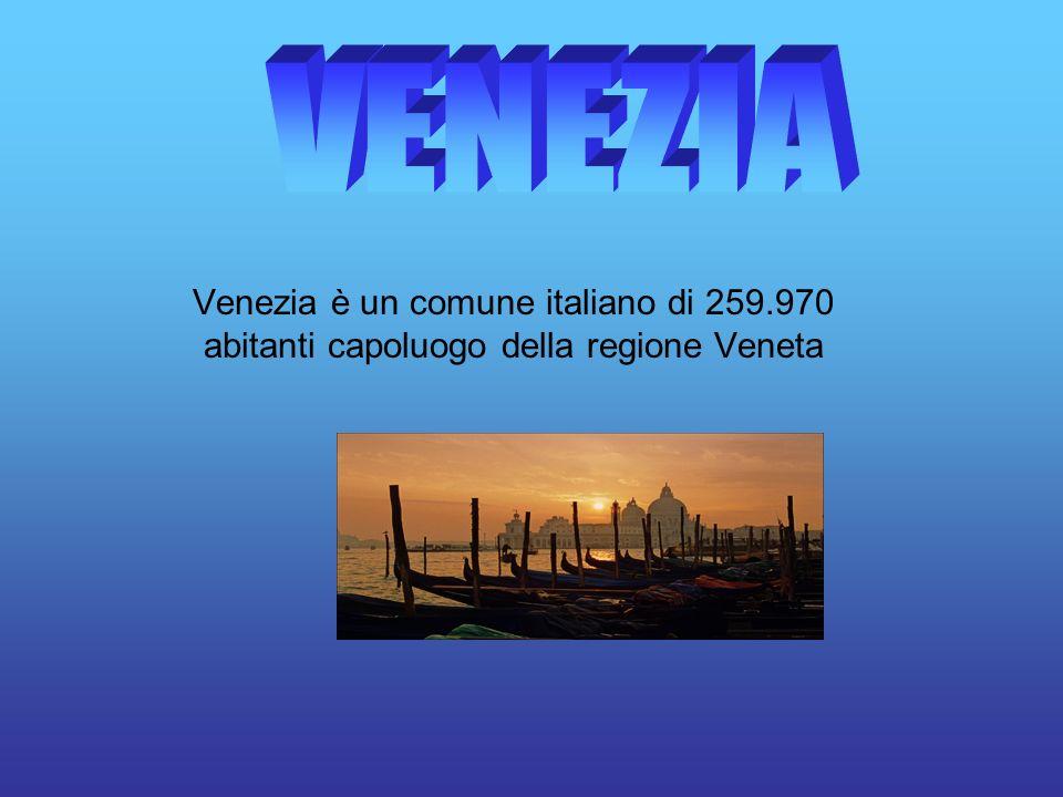 Venezia è un comune italiano di 259.970 abitanti capoluogo della regione Veneta