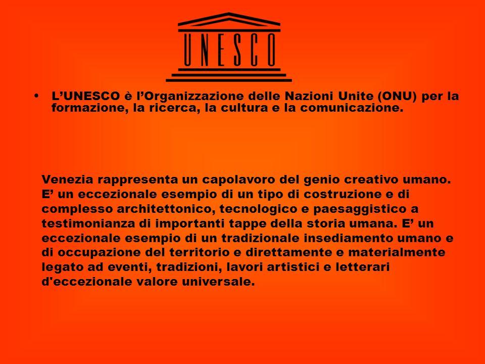 LUNESCO è lOrganizzazione delle Nazioni Unite (ONU) per la formazione, la ricerca, la cultura e la comunicazione. Venezia rappresenta un capolavoro de