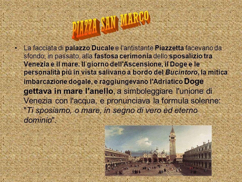 La facciata di palazzo Ducale e l'antistante Piazzetta facevano da sfondo, in passato, alla fastosa cerimonia dello sposalizio tra Venezia e il mare.