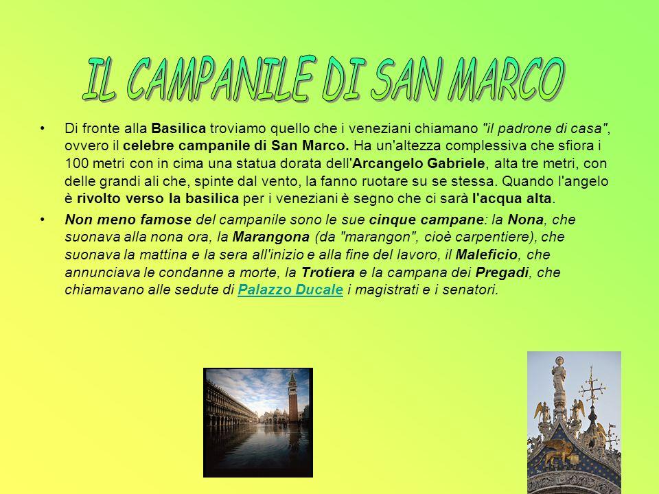 Di fronte alla Basilica troviamo quello che i veneziani chiamano il padrone di casa , ovvero il celebre campanile di San Marco.