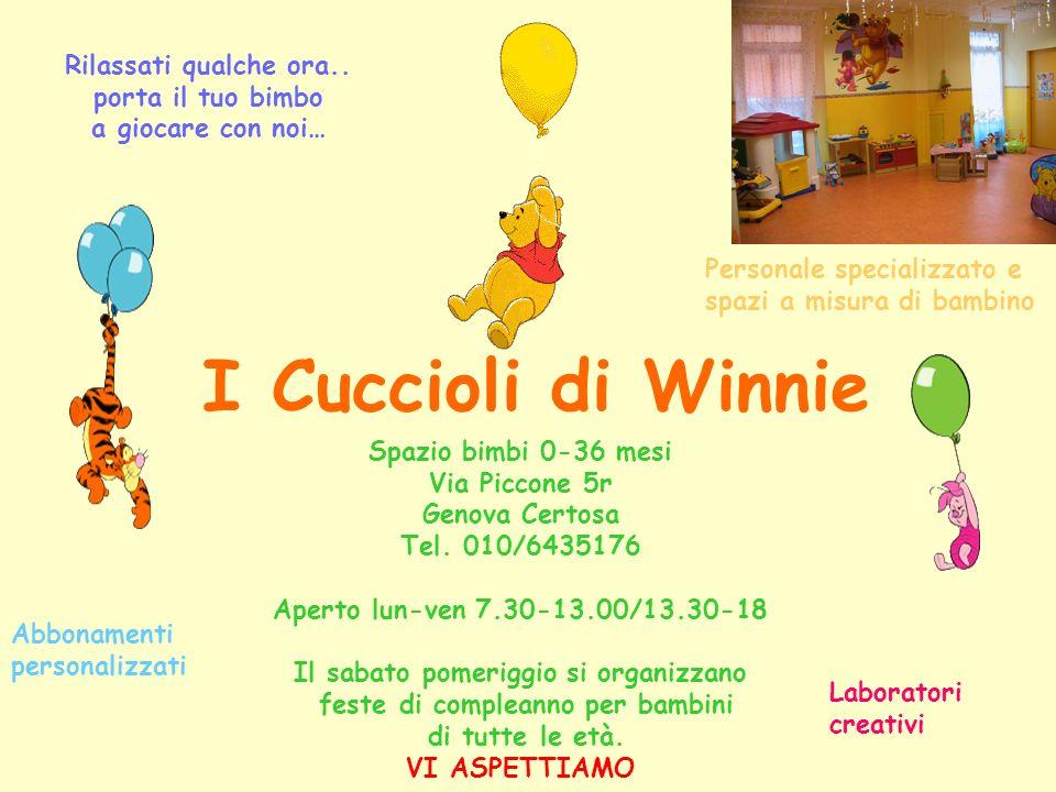 Rilassati qualche ora.. porta il tuo bimbo a giocare con noi… I Cuccioli di Winnie Spazio bimbi 0-36 mesi Via Piccone 5r Genova Certosa Tel. 010/64351