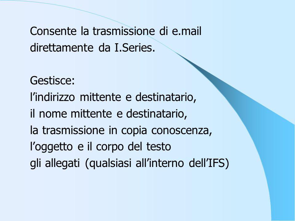 Consente la trasmissione di e.mail direttamente da I.Series.