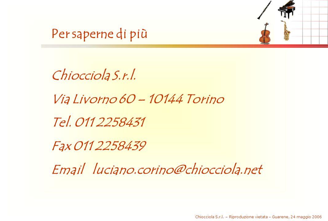Chiocciola S.r.l. – Riproduzione vietata – Guarene, 24 maggio 2006 Per saperne di più Chiocciola S.r.l. Via Livorno 60 – 10144 Torino Tel. 011 2258431