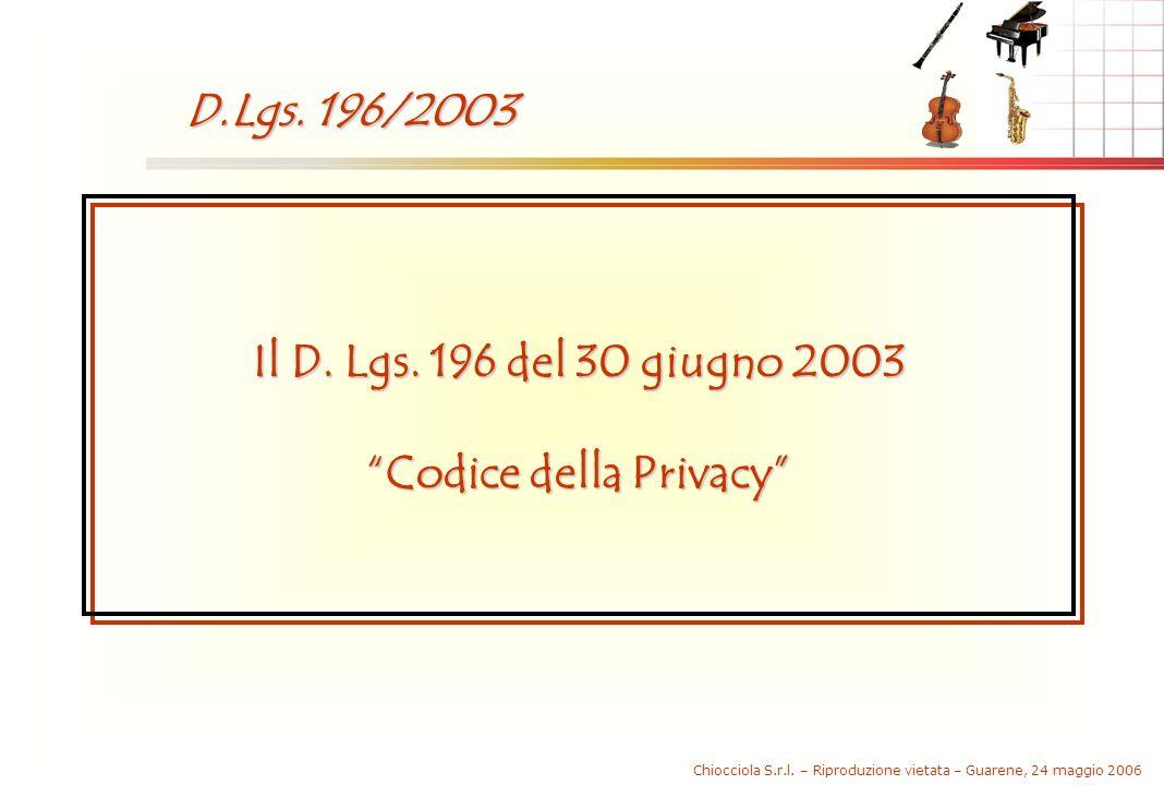 Chiocciola S.r.l. – Riproduzione vietata – Guarene, 24 maggio 2006 Il D. Lgs. 196 del 30 giugno 2003 Codice della Privacy D.Lgs. 196/2003