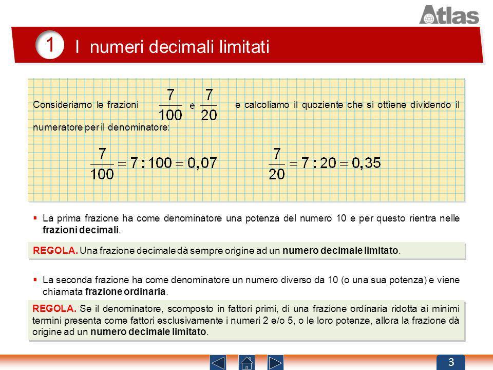 1 I numeri decimali limitati 3 Consideriamo le frazioni e calcoliamo il quoziente che si ottiene dividendo il numeratore per il denominatore: La prima