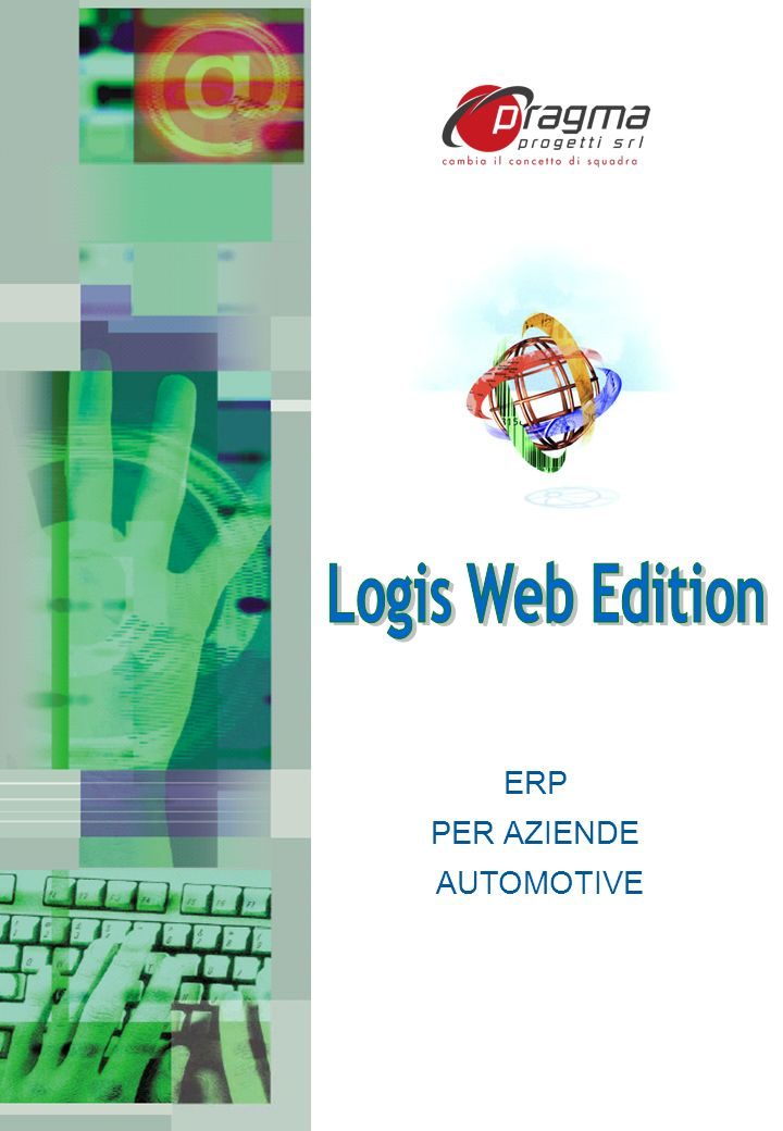 LOGIS Web Edition ERP per aziende Automotive Per oltre 15 anni siamo focalizzati sullofferta di software per la distribuzione e la logistica.