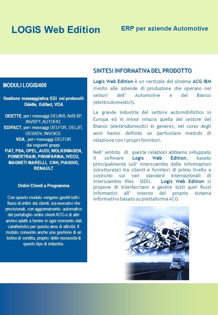 LOGIS Web Edition ERP per aziende Automotive SINTESI INFORMATIVA DEL PRODOTTO Logis Web Edition è un verticale del sistema ACG IBM rivolto alle aziend