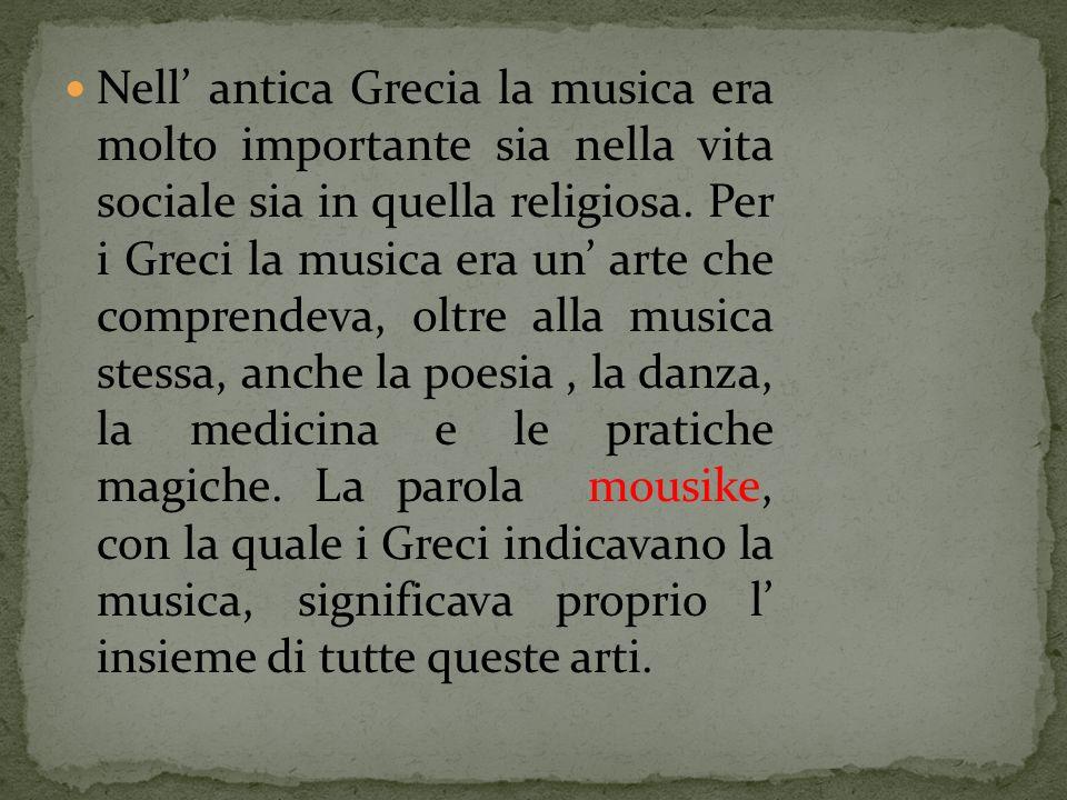 Nell antica Grecia la musica era molto importante sia nella vita sociale sia in quella religiosa. Per i Greci la musica era un arte che comprendeva, o