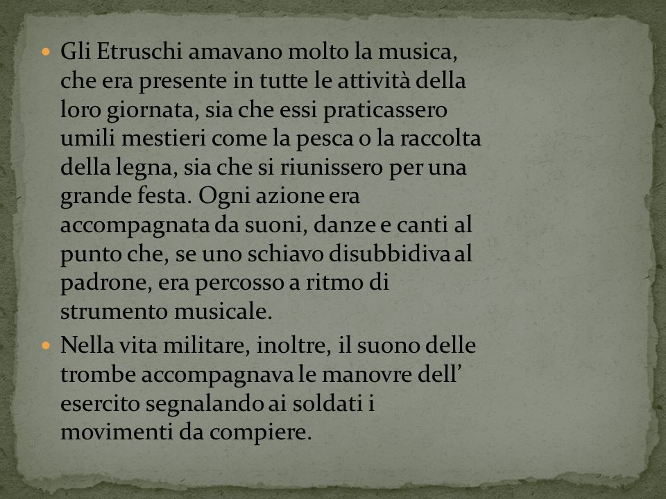 Gli Etruschi amavano molto la musica, che era presente in tutte le attività della loro giornata, sia che essi praticassero umili mestieri come la pesc