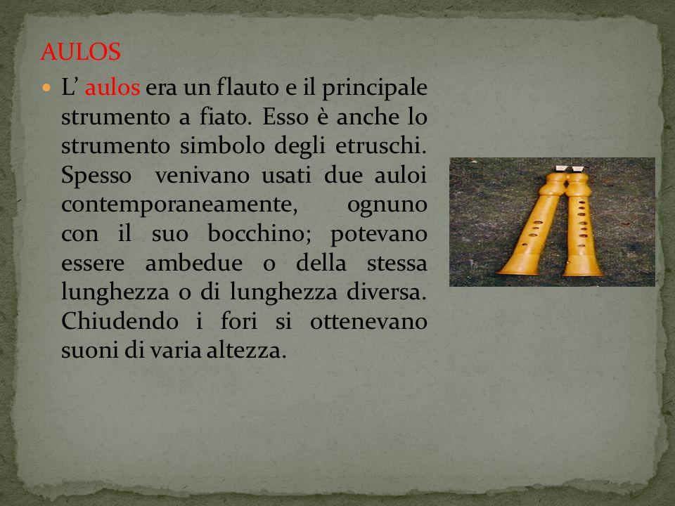 AULOS L aulos era un flauto e il principale strumento a fiato. Esso è anche lo strumento simbolo degli etruschi. Spesso venivano usati due auloi conte