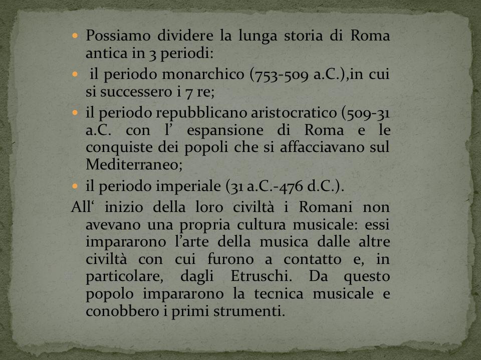 Possiamo dividere la lunga storia di Roma antica in 3 periodi: il periodo monarchico (753-509 a.C.),in cui si successero i 7 re; il periodo repubblica