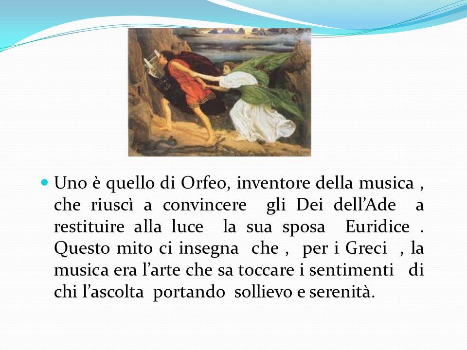 Uno è quello di Orfeo, inventore della musica, che riuscì a convincere gli Dei dellAde a restituire alla luce la sua sposa Euridice. Questo mito ci in