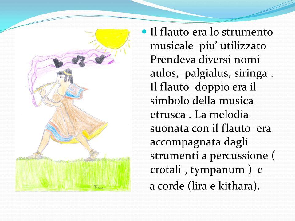 Il flauto era lo strumento musicale piu utilizzato Prendeva diversi nomi aulos, palgialus, siringa. Il flauto doppio era il simbolo della musica etrus