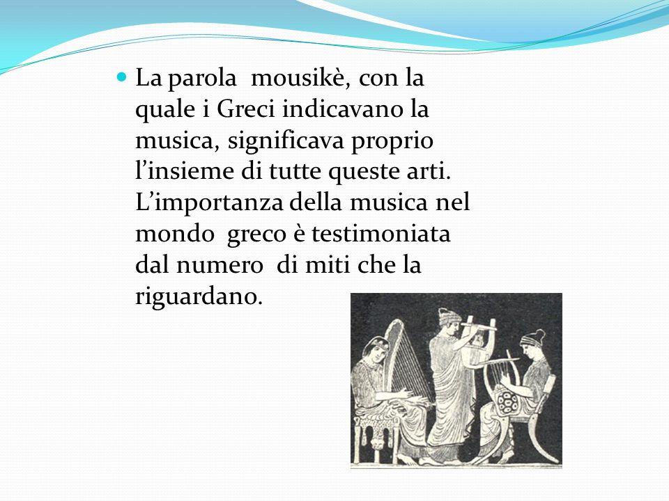 La parola mousikè, con la quale i Greci indicavano la musica, significava proprio linsieme di tutte queste arti. Limportanza della musica nel mondo gr
