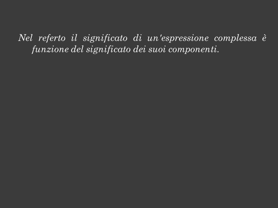 Nel referto il significato di un espressione complessa è funzione del significato dei suoi componenti.