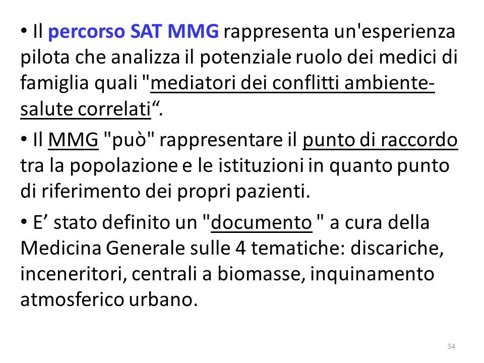 Il percorso SAT MMG rappresenta un esperienza pilota che analizza il potenziale ruolo dei medici di famiglia quali mediatori dei conflitti ambiente- salute correlati.
