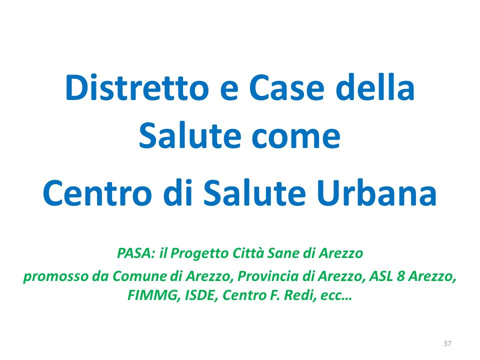 Distretto e Case della Salute come Centro di Salute Urbana PASA: il Progetto Città Sane di Arezzo promosso da Comune di Arezzo, Provincia di Arezzo, ASL 8 Arezzo, FIMMG, ISDE, Centro F.