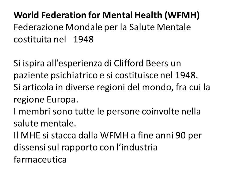 World Federation for Mental Health (WFMH) Federazione Mondale per la Salute Mentale costituita nel 1948 Si ispira allesperienza di Clifford Beers un paziente psichiatrico e si costituisce nel 1948.