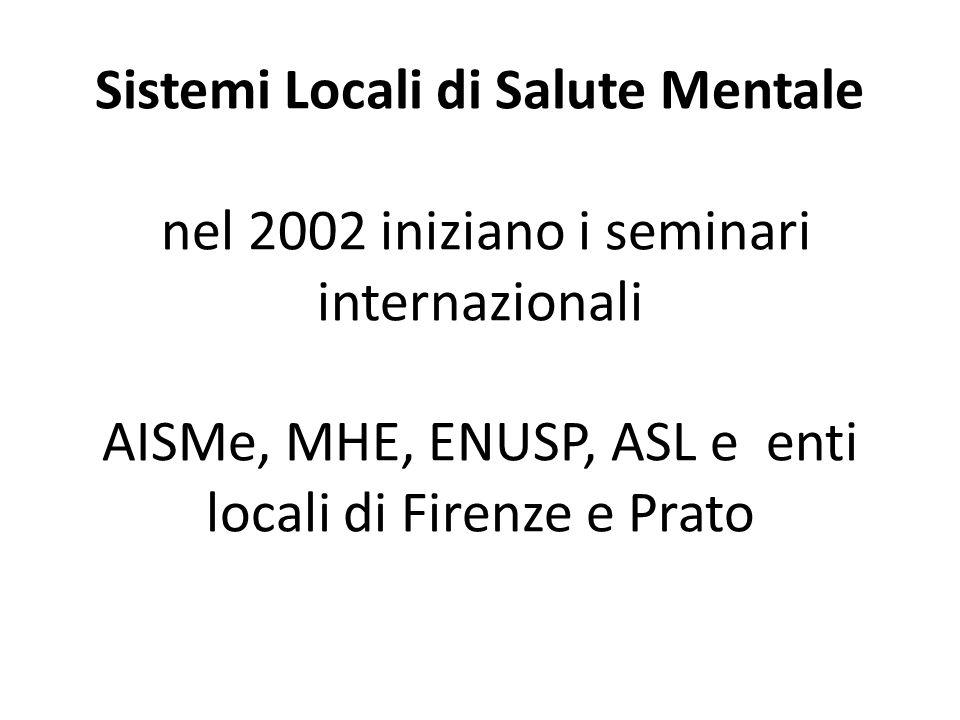 - Sistemi Locali di Salute Mentale nel 2002 iniziano i seminari internazionali AISMe, MHE, ENUSP, ASL e enti locali di Firenze e Prato