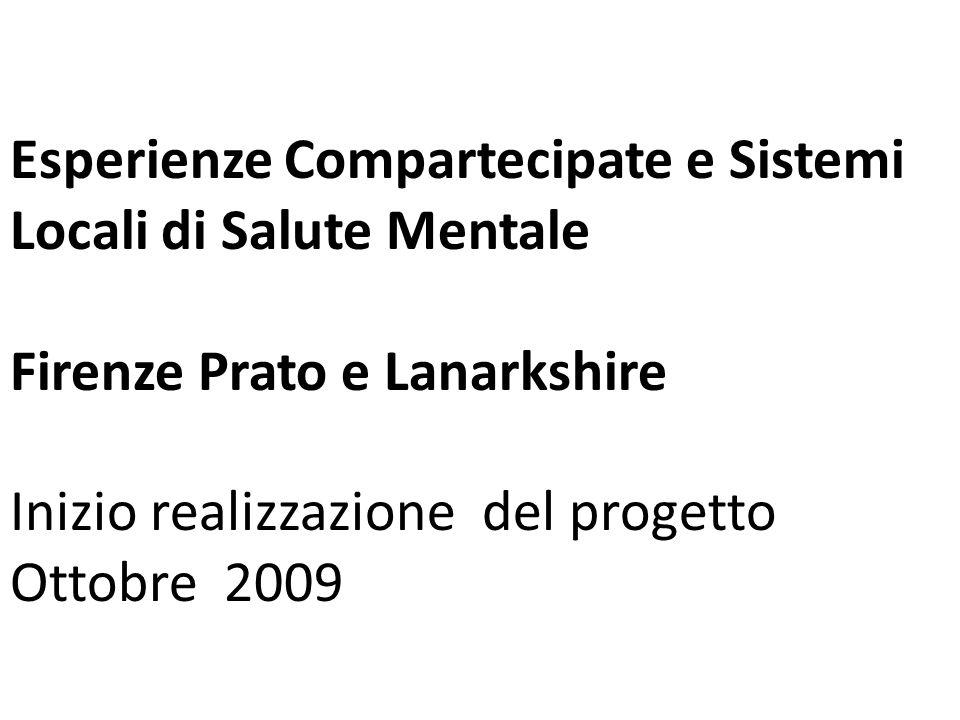 Esperienze Compartecipate e Sistemi Locali di Salute Mentale Firenze Prato e Lanarkshire Inizio realizzazione del progetto Ottobre 2009