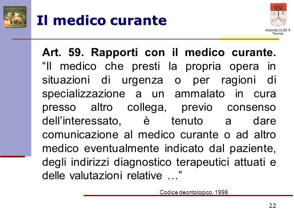 22 Il medico curante Art. 59. Rapporti con il medico curante. Il medico che presti la propria opera in situazioni di urgenza o per ragioni di speciali