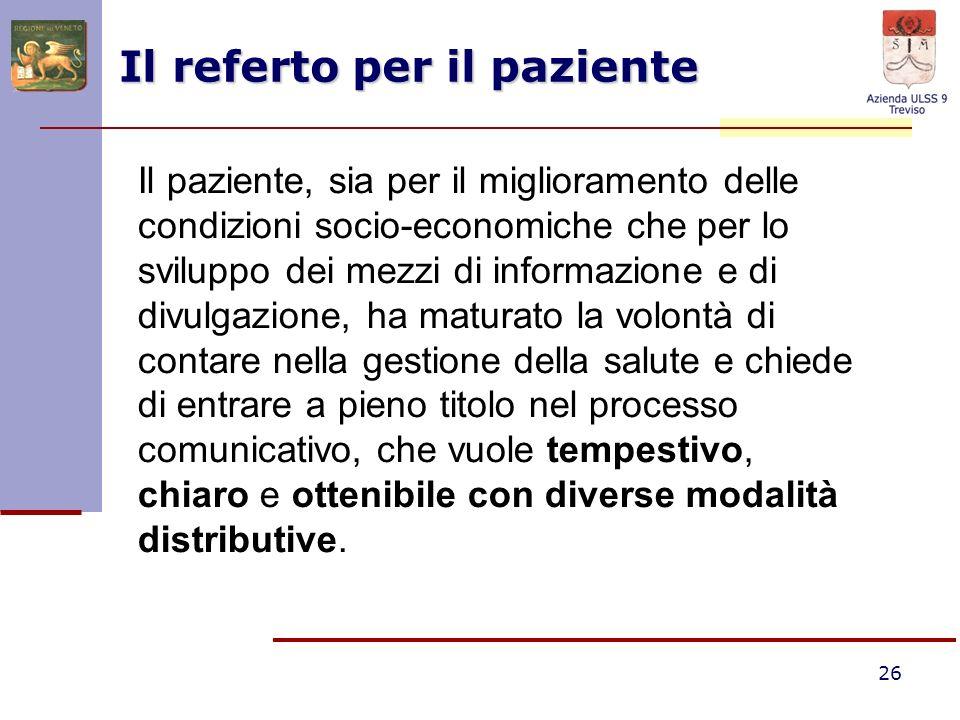 26 Il referto per il paziente Il paziente, sia per il miglioramento delle condizioni socio-economiche che per lo sviluppo dei mezzi di informazione e