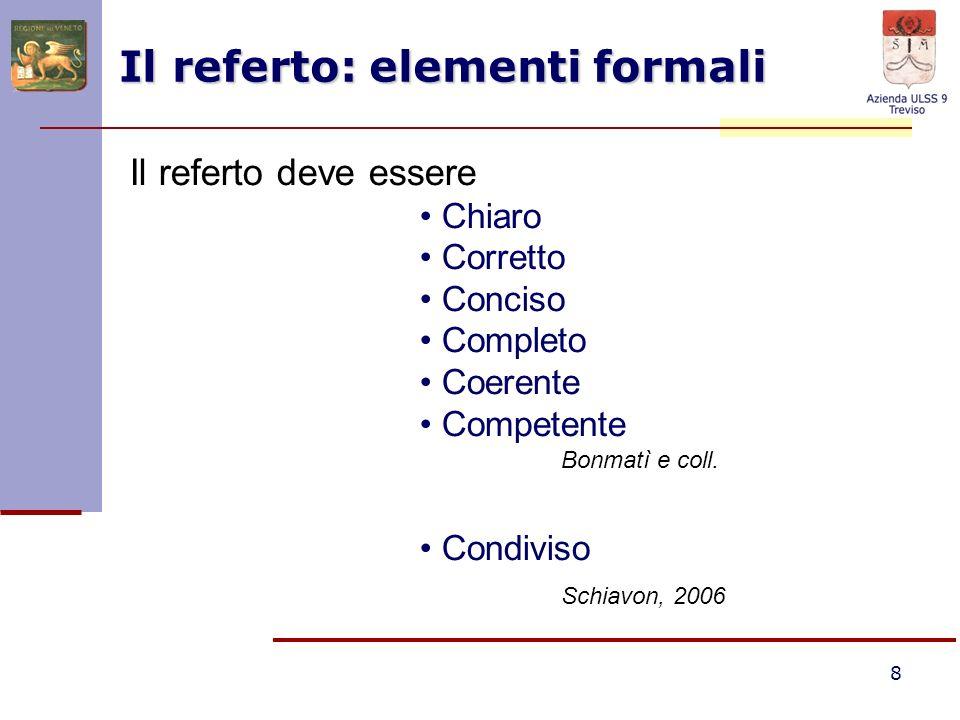 8 Il referto: elementi formali Il referto deve essere Chiaro Corretto Conciso Completo Coerente Competente Condiviso Bonmatì e coll. Schiavon, 2006