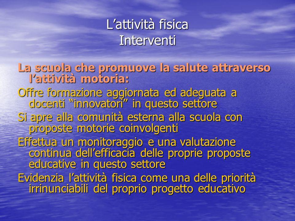 Lattività fisica Interventi La scuola che promuove la salute attraverso lattività motoria: Offre formazione aggiornata ed adeguata a docenti innovator