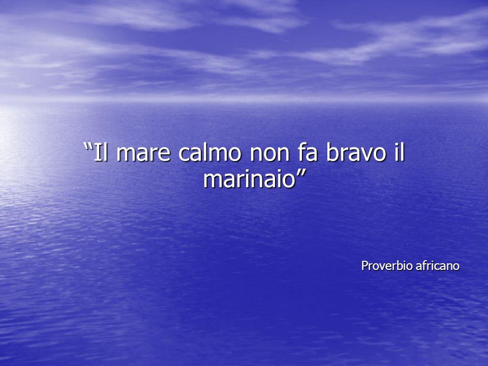 Il mare calmo non fa bravo il marinaio Proverbio africano