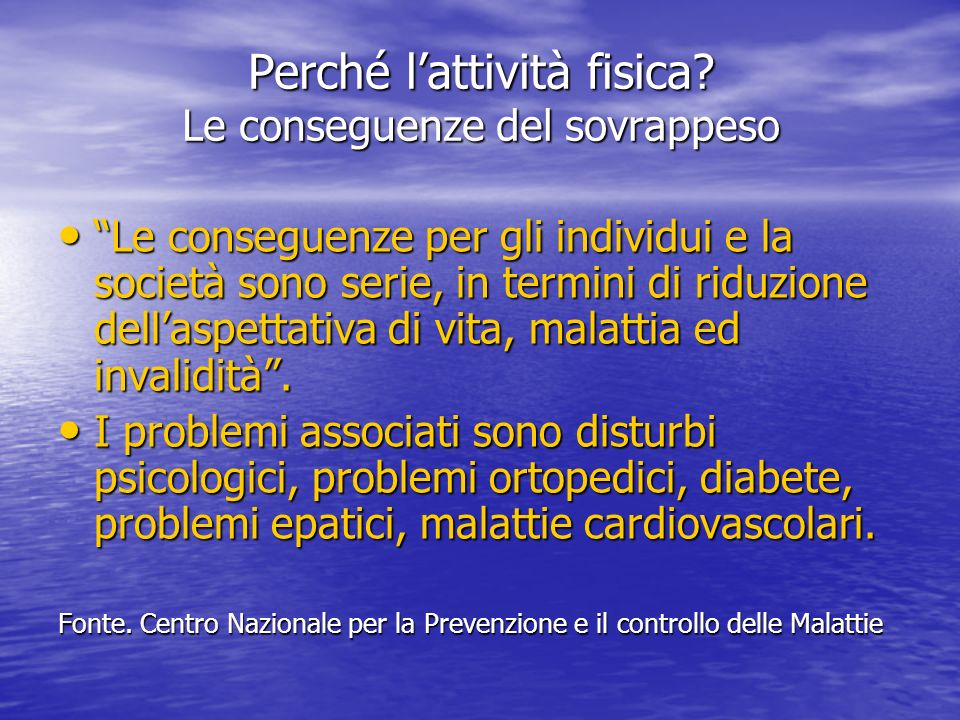Perché lattività fisica? Le conseguenze del sovrappeso Le conseguenze per gli individui e la società sono serie, in termini di riduzione dellaspettati