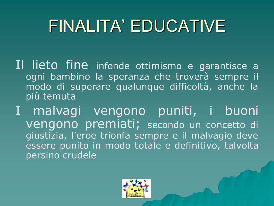 FINALITA EDUCATIVE Il lieto fine infonde ottimismo e garantisce a ogni bambino la speranza che troverà sempre il modo di superare qualunque difficoltà