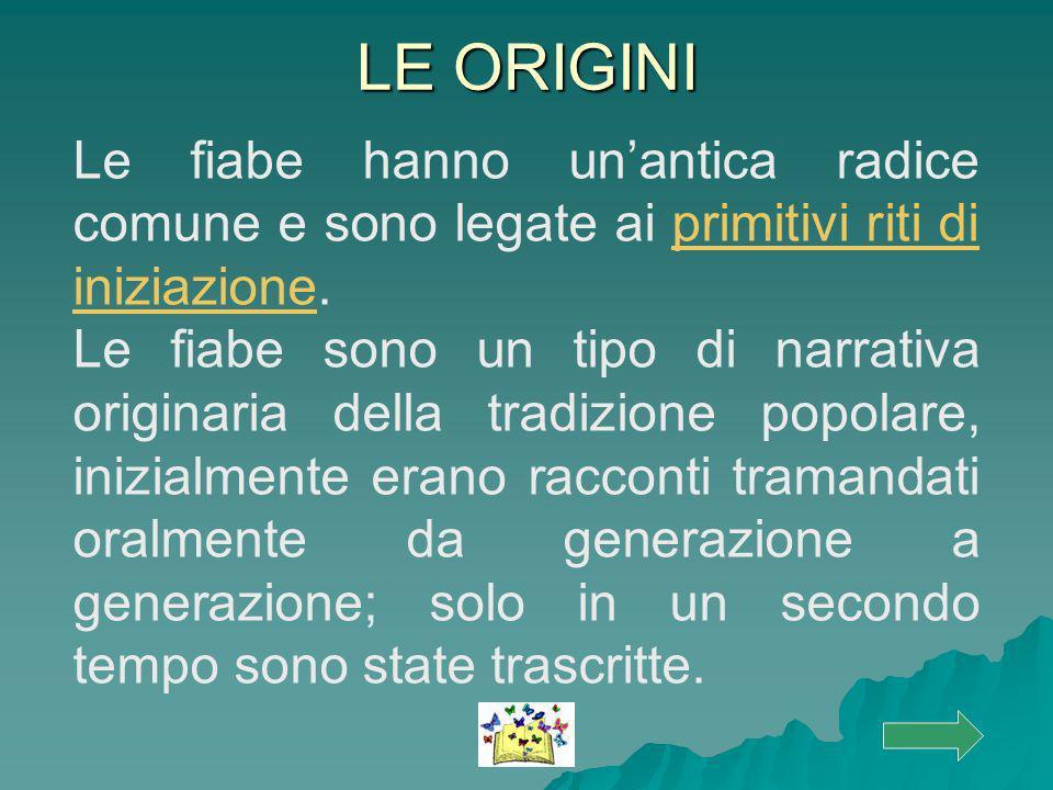 LE ORIGINI Le fiabe hanno unantica radice comune e sono legate ai primitivi riti di iniziazione.primitivi riti di iniziazione Le fiabe sono un tipo di