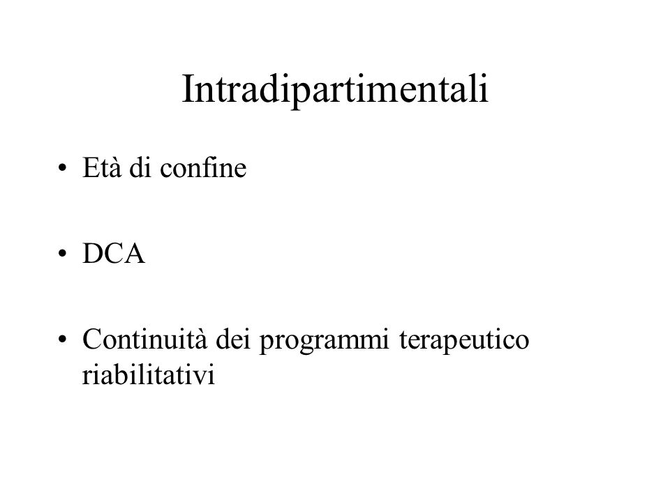 Intradipartimentali Età di confine DCA Continuità dei programmi terapeutico riabilitativi