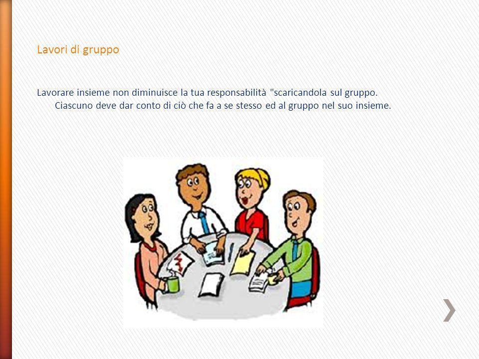 Lavori di gruppo Lavorare insieme non diminuisce la tua responsabilità