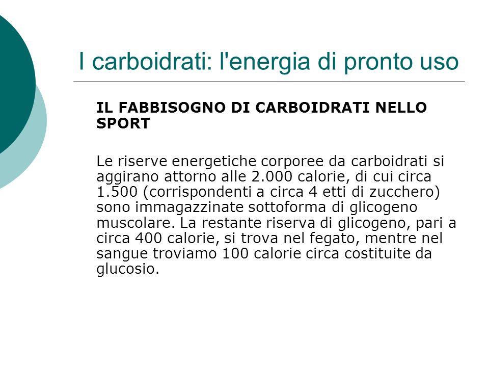 I carboidrati: l'energia di pronto uso IL FABBISOGNO DI CARBOIDRATI NELLO SPORT Le riserve energetiche corporee da carboidrati si aggirano attorno all