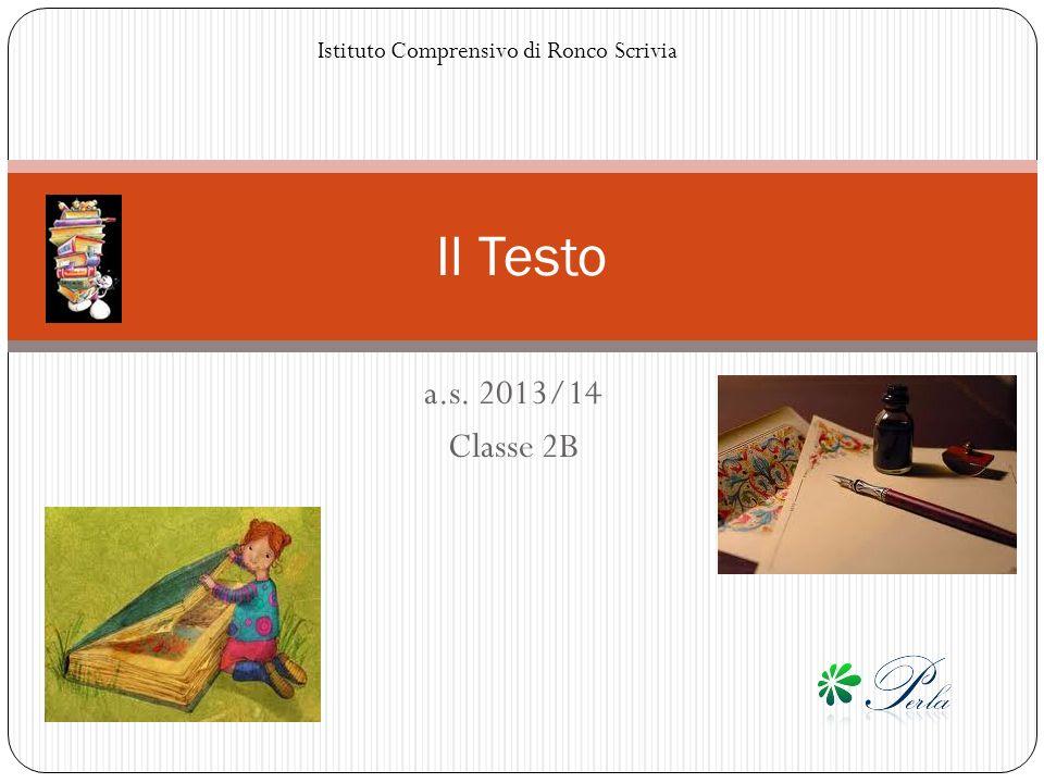 a.s. 2013/14 Classe 2B Il Testo Istituto Comprensivo di Ronco Scrivia