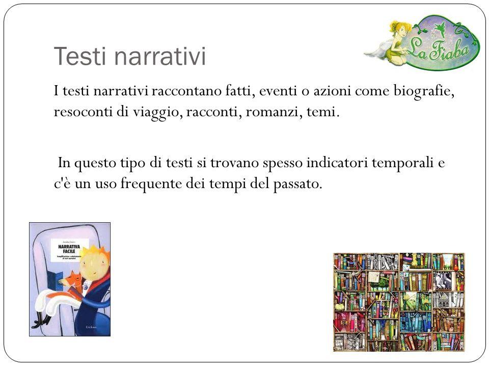 Testi narrativi I testi narrativi raccontano fatti, eventi o azioni come biografie, resoconti di viaggio, racconti, romanzi, temi.