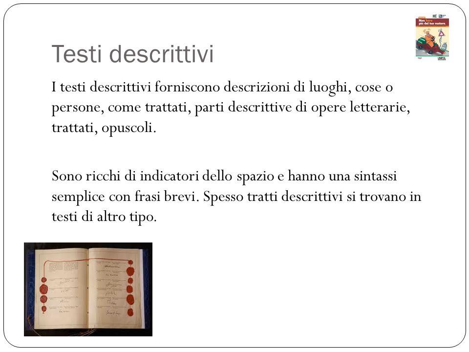 Testi descrittivi I testi descrittivi forniscono descrizioni di luoghi, cose o persone, come trattati, parti descrittive di opere letterarie, trattati, opuscoli.
