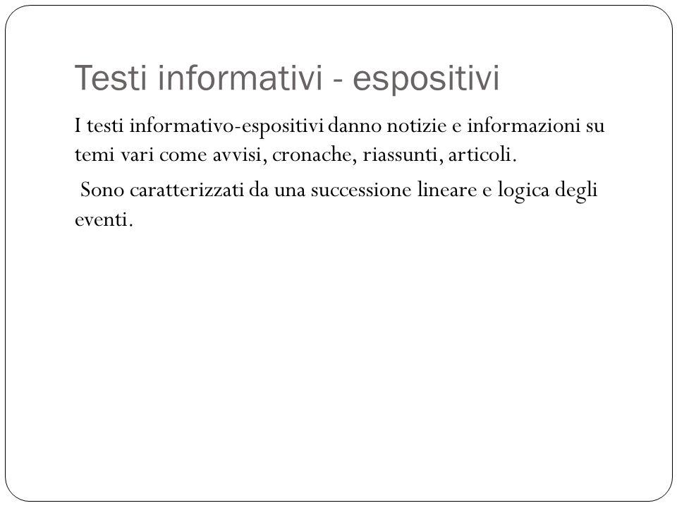 Testi informativi - espositivi I testi informativo-espositivi danno notizie e informazioni su temi vari come avvisi, cronache, riassunti, articoli. So