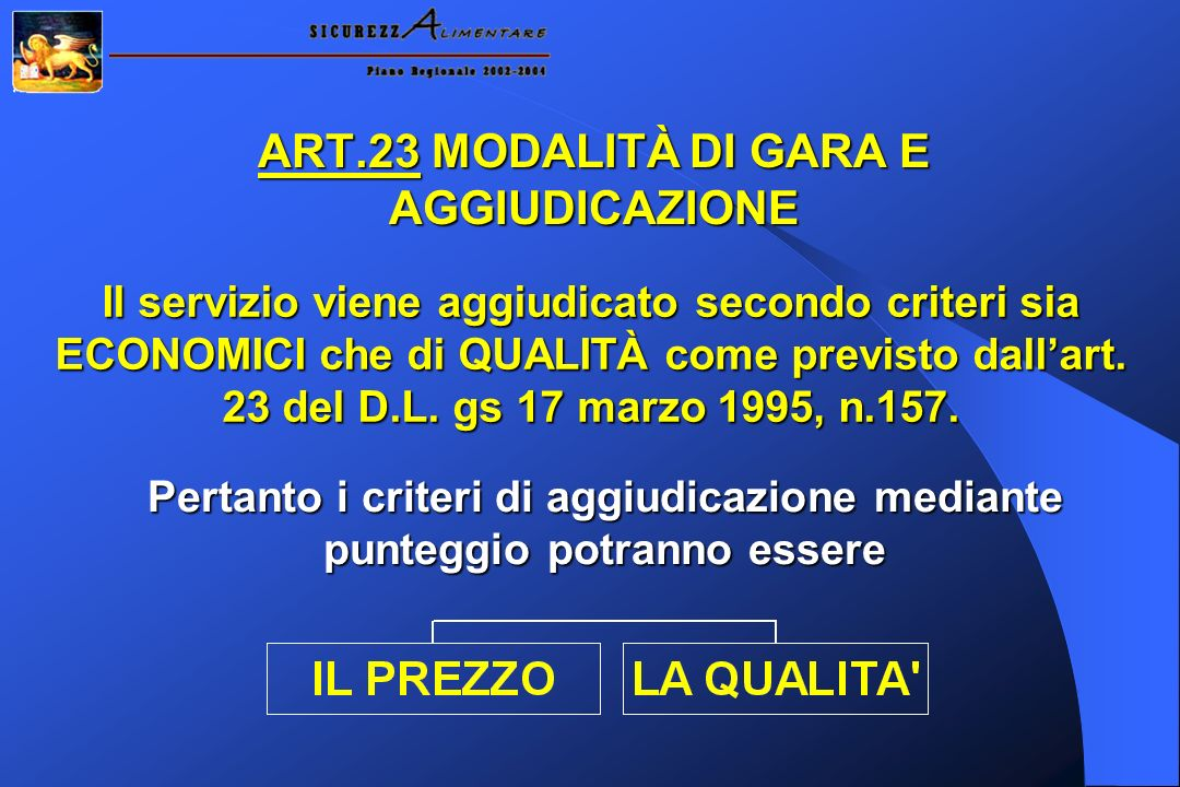 ART.23 MODALITÀ DI GARA E AGGIUDICAZIONE Il servizio viene aggiudicato secondo criteri sia ECONOMICI che di QUALITÀ come previsto dallart.