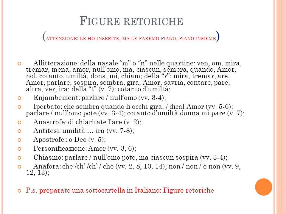 F IGURE RETORICHE ( ATTENZIONE : LE HO INSERITE, MA LE FAREMO PIANO, PIANO INSIEME ) Allitterazione: della nasale m o n nelle quartine: ven, om, mira,
