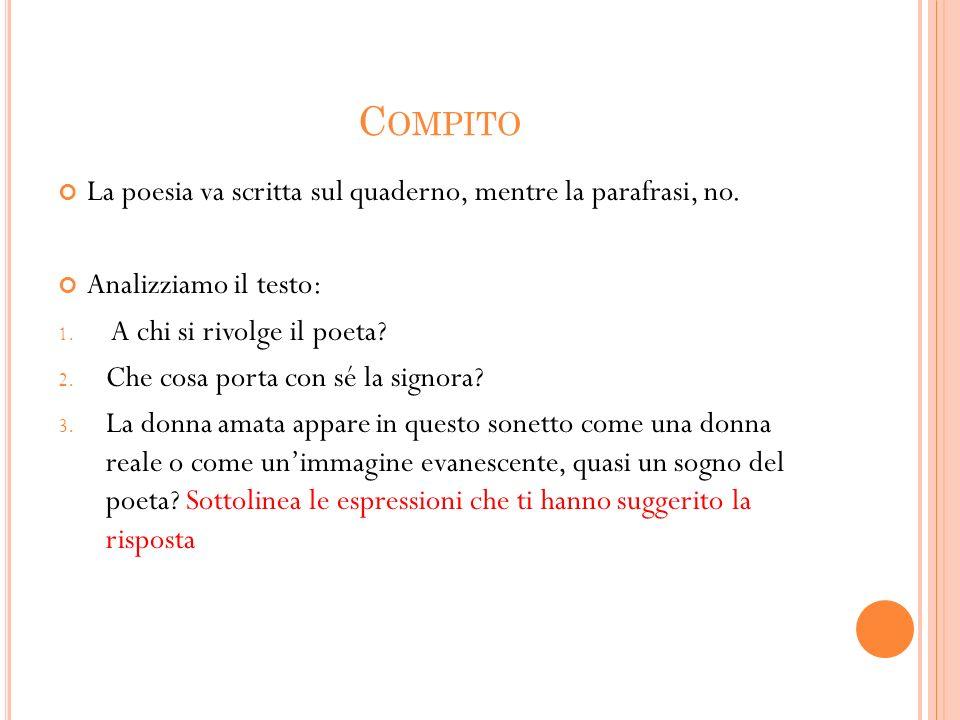 C OMPITO La poesia va scritta sul quaderno, mentre la parafrasi, no. Analizziamo il testo: 1. A chi si rivolge il poeta? 2. Che cosa porta con sé la s