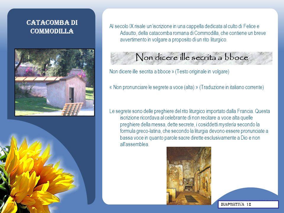 Catacomba di Commodilla Al secolo IX risale uniscrizione in una cappella dedicata al culto di Felice e Adautto, della catacomba romana di Commodilla,